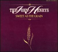 Sweet as the Grain - The John Henrys