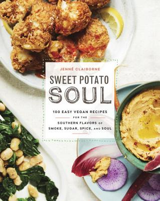 Sweet Potato Soul: 100 Easy Vegan Recipes for the Southern Flavors of Smoke, Sugar, Spice, and Soul: A Cookbook - Claiborne, Jenne