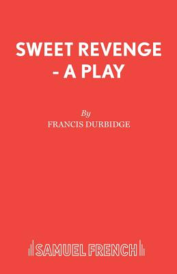 Sweet Revenge - A Play - Durbidge, Francis