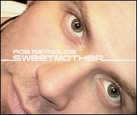 Sweetmother [Single] - Rob Reynolds