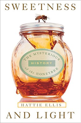 Sweetness & Light: The Mysterious History of the Honeybee - Ellis, Hattie