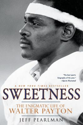 Sweetness: The Enigmatic Life of Walter Payton - Pearlman, Jeff