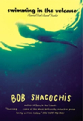 Swimming in the Volcano - Shacochis, Bob