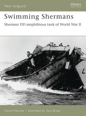 Swimming Shermans: Sherman DD Amphibious Tank of World War II - Fletcher, David