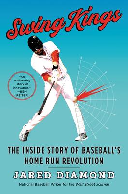 Swing Kings: The Inside Story of Baseball's Home Run Revolution - Diamond, Jared