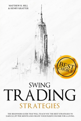 Swing Trading Strategies: The Ultimate Beginner's Guide that will Teach you the Best Strategies to EARN $ 11,997 per month and Create your Passive Income for a Living Thanks to Swing Trading. - Hill, Matthew R, and Kratter, Henry