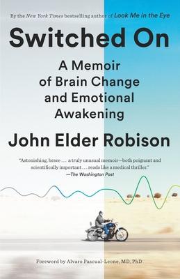 Switched on: A Memoir of Brain Change and Emotional Awakening - Robison, John Elder