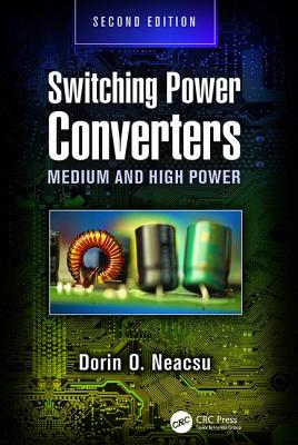 Switching Power Converters: Medium and High Power, Second Edition - Neacsu, Dorin O.