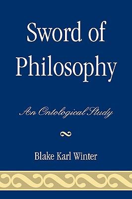 Sword of Philosophy: An Ontological Study - Winter, Blake Karl