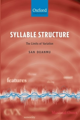 Syllable Structure: The Limits of Variation - Duanmu, San