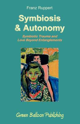 Symbiosis and Autonomy - Ruppert, Franz, and Broughton, Vivian (Editor)