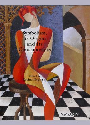 Symbolism, Its Origins and Its Consequences - Neginsky, Rosina