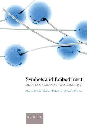 Symbols and Embodiment: Debates on Meaning and Cognition - De Vega, Manuel (Editor)