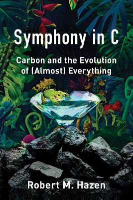 Symphony in C: Carbon and the Evolution of (Almost) Everything - Hazen, Robert M