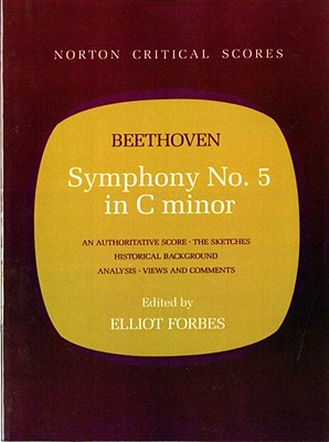 Symphony No. 5 in C Minor - Beethoven, Ludwig Van, and Forbes, Elliot (Editor)