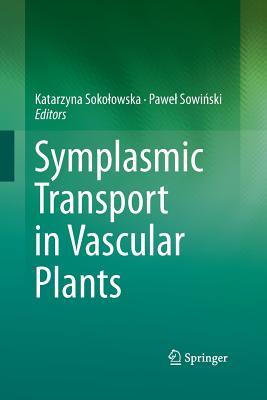 Symplasmic Transport in Vascular Plants - Sokolowska, Katarzyna (Editor), and SowiDski, Pawel (Editor)