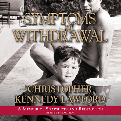 Symptoms of Withdrawal - Lawford, Christopher Kennedy (Read by)