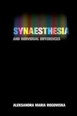 Synaesthesia and Individual Differences - Rogowska, Aleksandra Maria