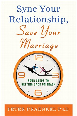 Sync Your Relationship, Save Your Marriage: Four Steps to Getting Back on Track - Fraenkel, Peter, PH.D.