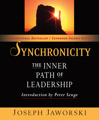 Synchronicity: The Inner Path of Leadership - Jaworski, Joseph, and Senge, Peter M (Introduction by)