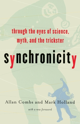Synchronicity: Through the Eyes of Science, Myth, and the Trickster - Combs, Allan, and Holland, Mark, and Robertson, Robin (Introduction by)
