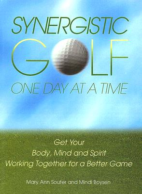 Synergistic Golf One Day at a Time: Get Your Body, Mind and Spirit Working Together for a Better Game - Souter, Mary Ann, and Boysen, Mindi