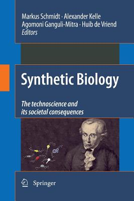 Synthetic Biology: The Technoscience and Its Societal Consequences - Schmidt, Markus (Editor), and Kelle, Alexander (Editor), and Ganguli-Mitra, Agomoni (Editor)