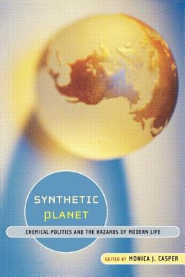 Synthetic Planet: Chemical Politics and the Hazards of Modern Life - Casper, Monica J (Editor)