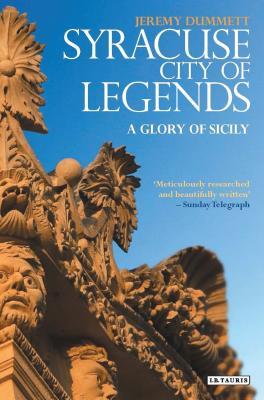 Syracuse, City of Legends: A Glory of Sicily - Dummett, Jeremy