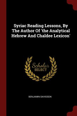 Syriac Reading Lessons, by the Author of 'The Analytical Hebrew and Chaldee Lexicon' - Davidson, Benjamin