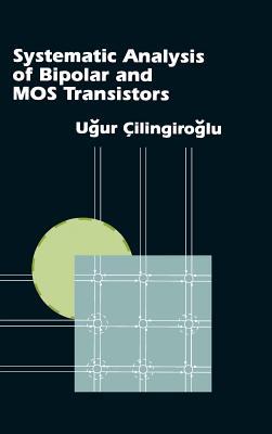 Systematic Analysis of Bipolar and Mos Transistors - Cilingiroglu, Ugur, Professor