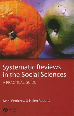 Systematic Reviews in the Social Sciences: A Practical Guide - Petticrew, Mark