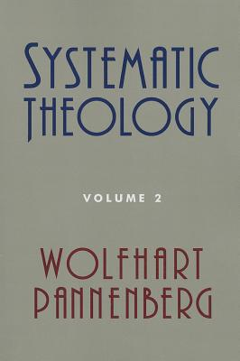 Systematic Theology, Volume 2 - Pannenberg, Wolfhart, and Bromiley, Geoffrey W (Translated by)