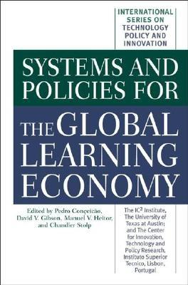 Systems and Policies for the Global Learning Economy - Gibson, David (Editor), and Stolp, Chandler (Editor), and Conceiçã£o, Pedro (Editor)