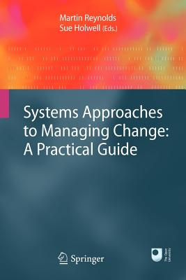 Systems Approaches to Managing Change: A Practical Guide - Reynolds, Martin (Editor), and Holwell, Sue (Editor)