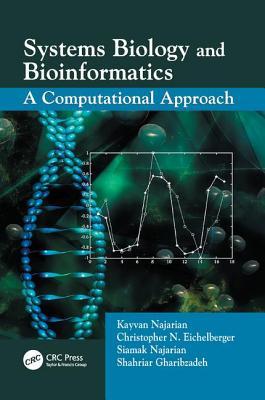 Systems Biology and Bioinformatics: A Computational Approach - Najarian, Kayvan, and Najarian, Siamak, and Gharibzadeh, Shahriar