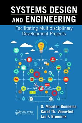 Systems Design and Engineering: Facilitating Multidisciplinary Development Projects - Bonnema, G. Maarten