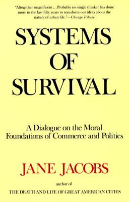 Systems of Survival: A Dialogue on the Moral Foundations of Commerce and Politics - Jacobs, Jane