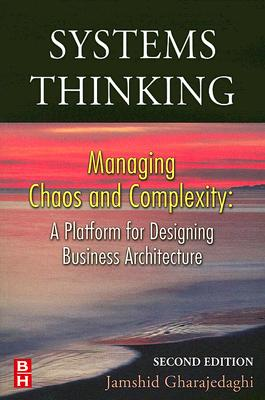 Systems Thinking: Managing Chaos and Complexity: A Platform for Designing Business Architecture - Gharajedaghi, Jamshid