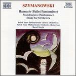 Szymanowski: Harnasie (Ballet Pantomime) Op.55; Mandragora (Patomime), Op. 43/Etude For Orchestra In B