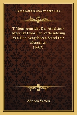 T Mom-Aensicht Der Atheistery Afgerukt Door Een Verhandeling Van Den Aengeboren Stand Der Menschen (1683) - Verwer, Adriaen