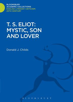 T. S. Eliot: Mystic, Son and Lover - Childs, Donald J.