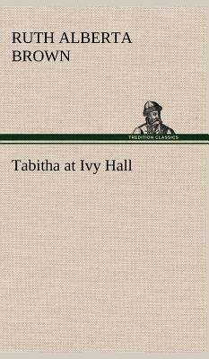 Tabitha at Ivy Hall - Brown, Ruth Alberta