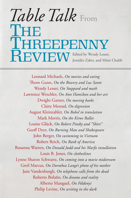 Table Talk: From the Threepenny Review - Lesser, Wendy (Editor), and Zahrt, Jennifer (Editor), and Chubb, Mimi (Editor)