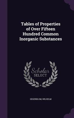 Tables of Properties of Over Fifteen Hundred Common Inorganic Substances - Segerblom, Wilhelm