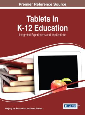 Tablets in K-12 Education: Integrated Experiences and Implications - An, Heejung, and Alon, Sandra, and Fuentes, David