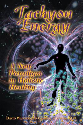 Tachyon Energy: A New Paradigm in Holistic Healing - Cousens, Gabriel, M.D., and Wagner, David