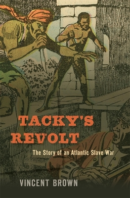 Tacky's Revolt: The Story of an Atlantic Slave War - Brown, Vincent