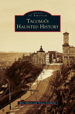 Tacoma's Haunted History - Allison, Ross, and Nordheim, Teresa