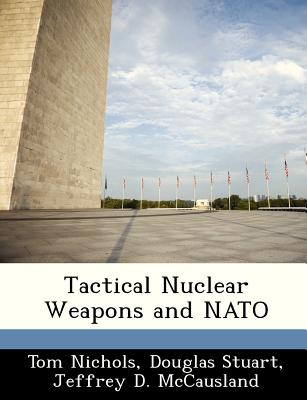 Tactical Nuclear Weapons and NATO - Nichols, Tom
